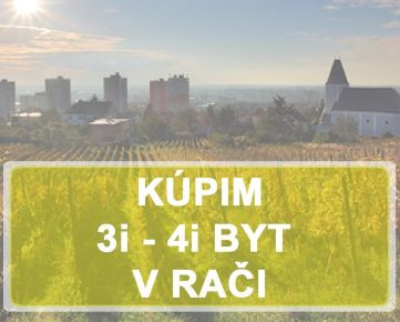 KÚPIME 3i, 4i BYT -  BAIII - Rača